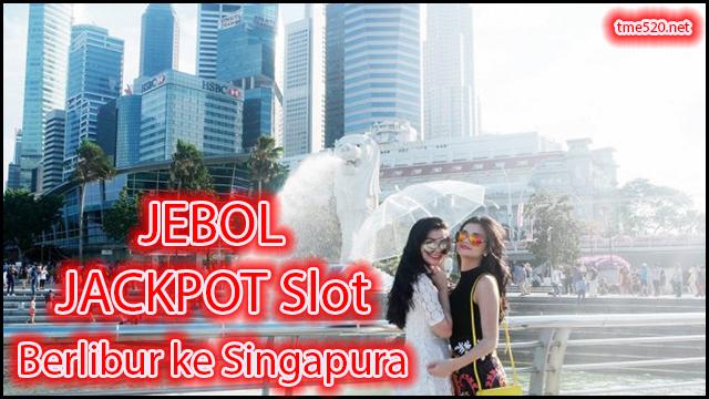 Dapat Jackpot Slot Online Langsung Berlibur ke Singapura