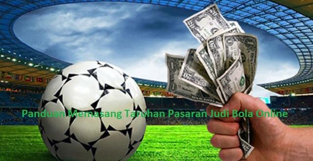 Panduan Memasang Taruhan Pasaran Judi Bola Online